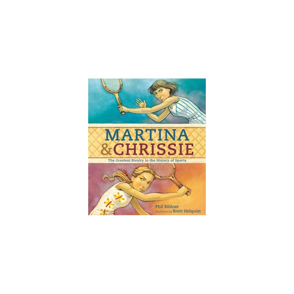 Martina & Chrissie : The Greatest Rivalry in the History of Sports (School And Library) (Phil Bildner)