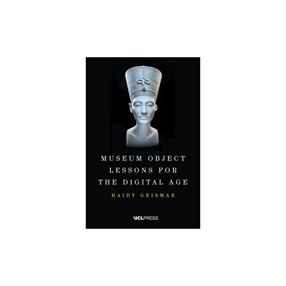 Museum Object Lessons for the Digital Age - by Haidy Geismar (Hardcover)