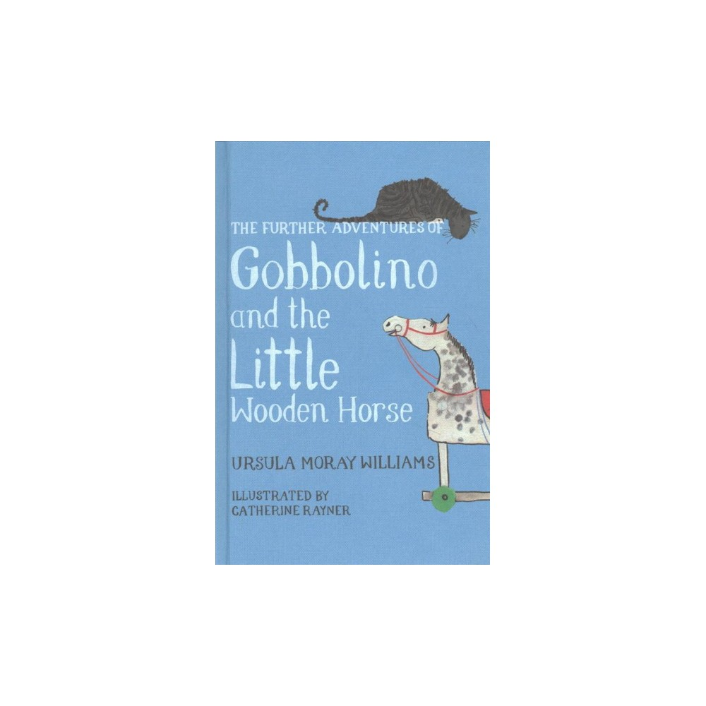 Further Adventures of Gobbolino and the Little Wooden Horse - by Ursula Moray Williams (Hardcover)