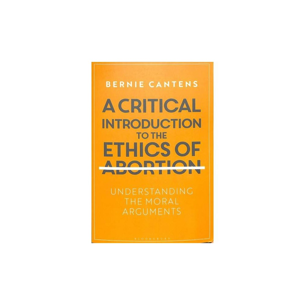 Critical Introduction to the Ethics of Abortion : Understanding the Moral Arguments - (Paperback)