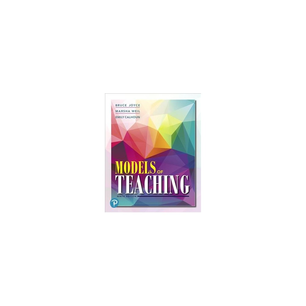 Models of Teaching - by Bruce R. Joyce & Marsha Weil & Emily Calhoun (Paperback)
