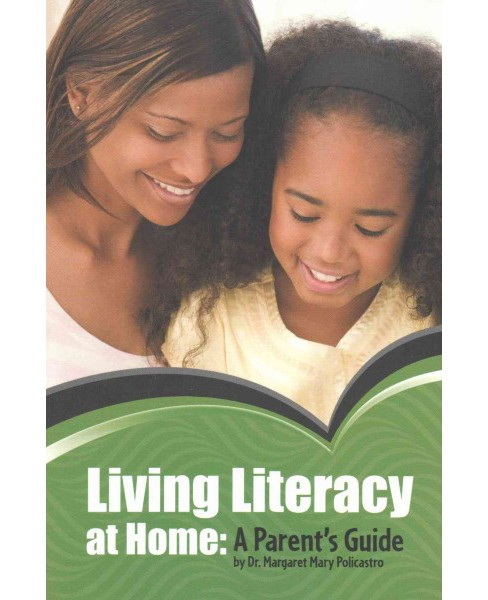 Living Literacy at Home : A Parent's Guide (Paperback) (Margaret Mary Policastro) - image 1 of 1