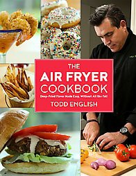Air Fryer Cookbook : Deep-Fried Flavor Made Easy, Without All the Fat! (Hardcover)(Todd English)