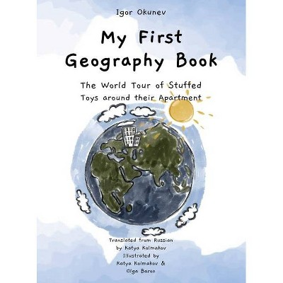 My First Geography Book - by  Igor Okunev (Hardcover)