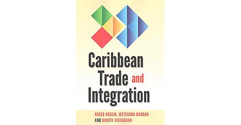 Caribbean Trade and Integration (Paperback) (Roger Hosein & Jeetendra Khadan & Ranita Seecharan) - image 1 of 1