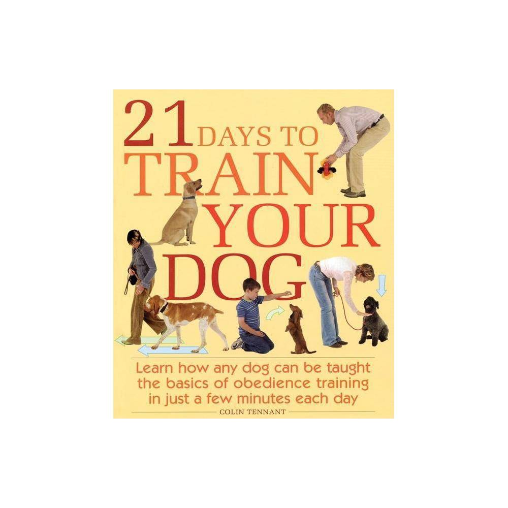 21 Days To Train Your Dog By Colin Tennant Paperback