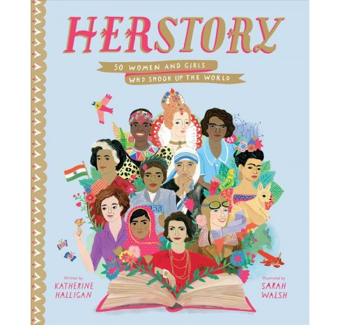 Herstory : 50 Women and Girls Who Shook Up the World -  by Katherine Halligan (Hardcover) - image 1 of 1