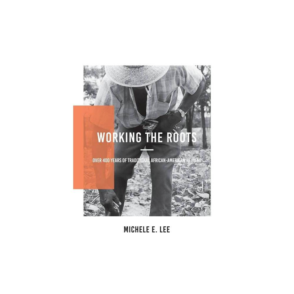 Working The Roots By Michele Elizabeth Lee Paperback
