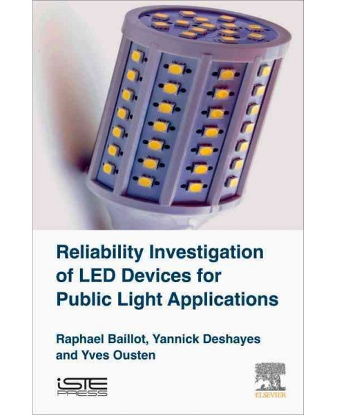 Reliability Investigation of Led Devices for Public Light Applications (Hardcover) (Raphael Baillot & - image 1 of 1