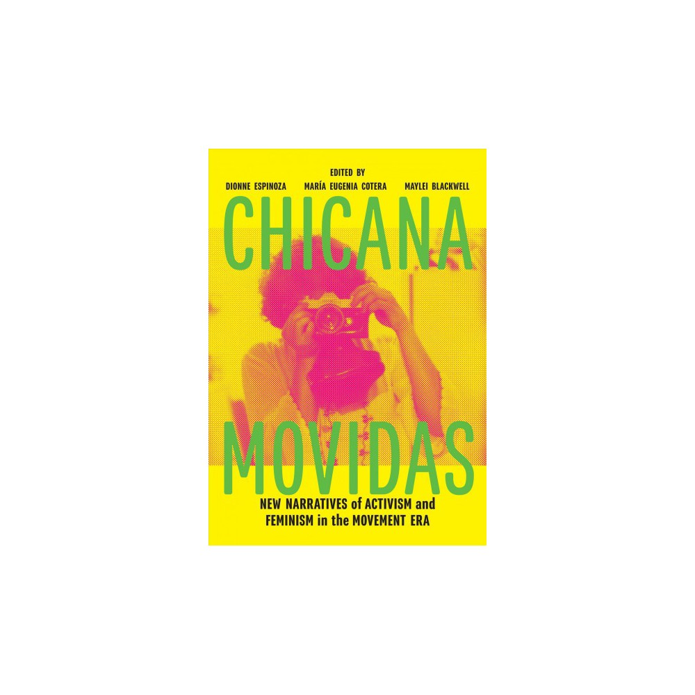 Chicana Movidas : New Narratives of Activism and Feminism in the Movement Era - (Paperback)