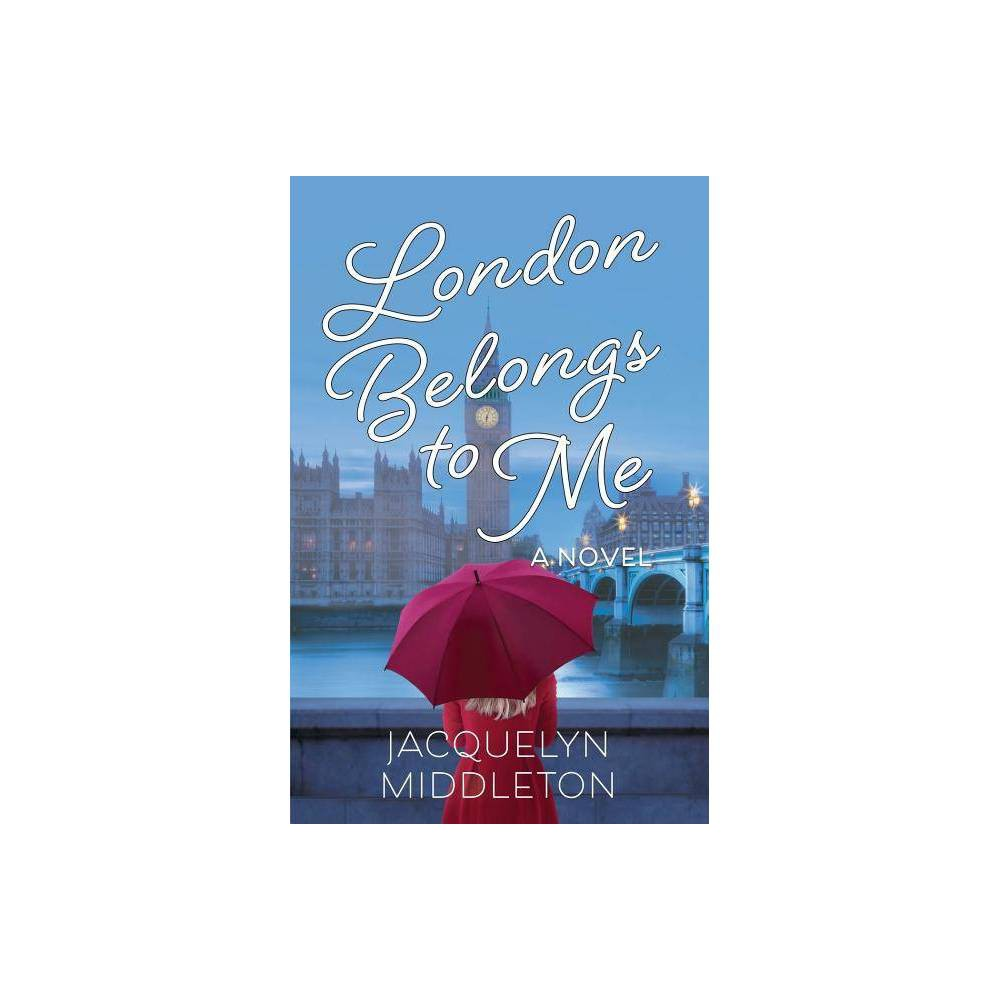 London Belongs To Me By Jacquelyn Middleton Paperback