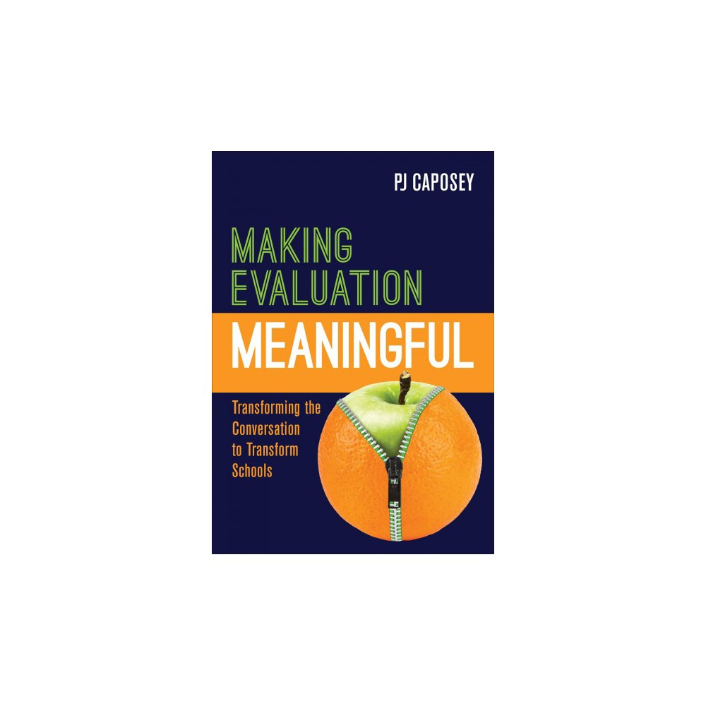 Making Evaluation Meaningful : Transforming the Conversation to Transform Schools - (Paperback)
