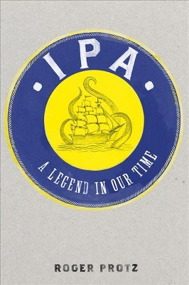 Ipa : A Legend in Our Time - by Roger Protz (Hardcover)