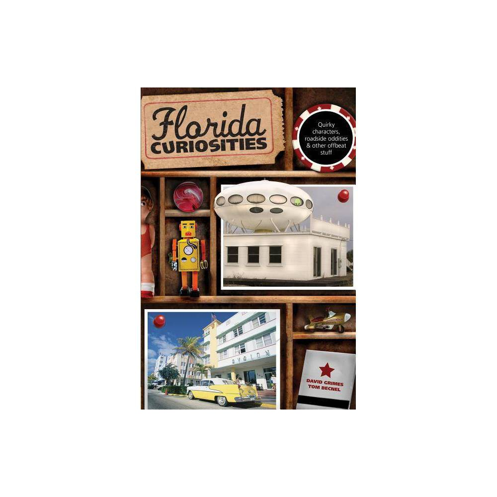 Florida Curiosities Third Edition Florida Curiosities Quirky Characters Roadside Oddities Other Offbeat Stuff 3rd Edition Paperback
