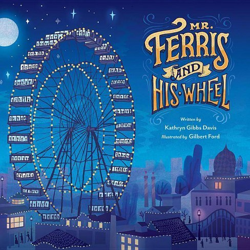 Mr. Ferris and His Wheel - by  Kathryn Gibbs Davis (Hardcover) - image 1 of 1