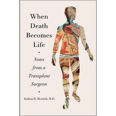When Death Becomes Life - by  Joshua D Mezrich (Hardcover)