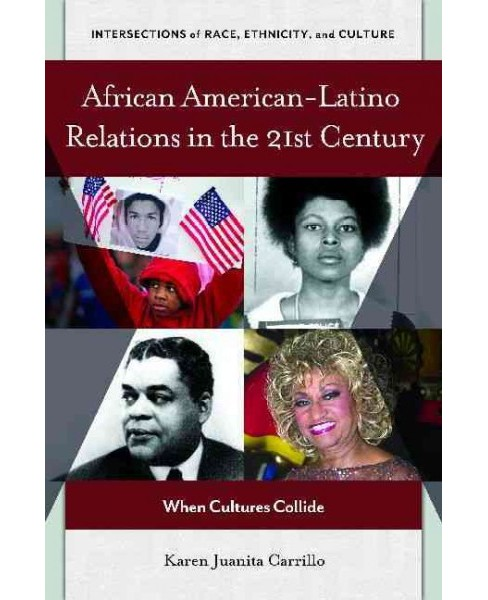 African American-Latino Relations in the 21st Century : When Cultures Collide (Hardcover) (Karen Juanita - image 1 of 1