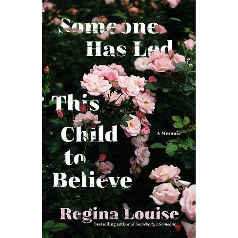 Someone Has Led This Child to Believe - by  Regina Louise (Paperback) - image 1 of 1