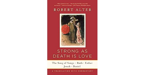 Strong As Death Is Love : The Song of Songs, Ruth, Esther, Jonah, and Daniel, a Translation With - image 1 of 1