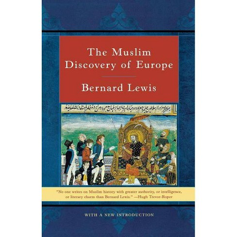 The Muslim Discovery of Europe - by  Bernard Lewis (Paperback) - image 1 of 1