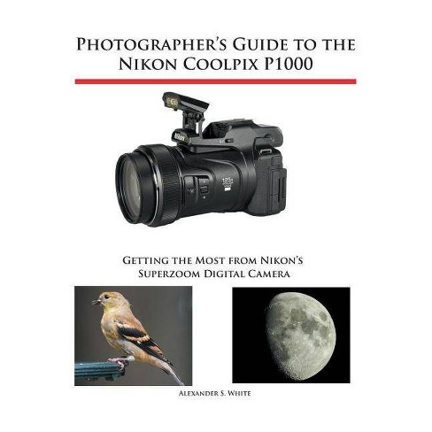 Photographer's Guide to the Nikon Coolpix P1000 - by  Alexander S White (Paperback) - image 1 of 1