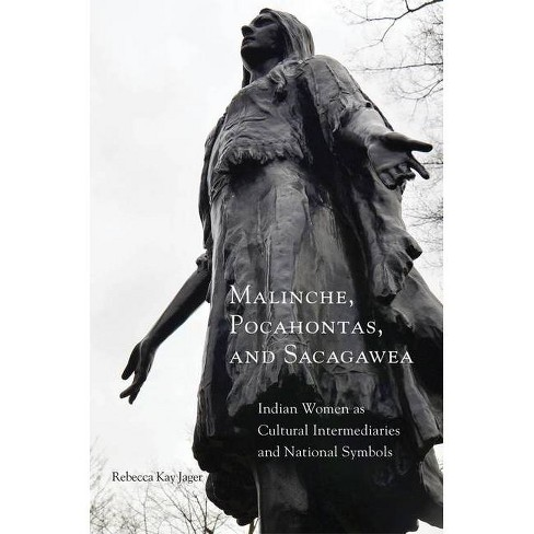 Malinche, Pocahontas, and Sacagawea - by  Rebecca Kay Jager (Paperback) - image 1 of 1
