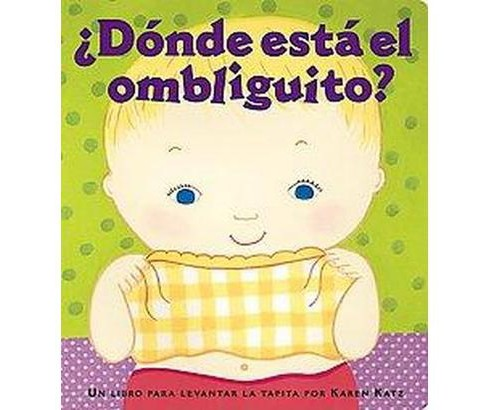 Donde Esta el Ombliguito?/ Where is Baby's Belly Button? (Board) by Karen Katz - image 1 of 1