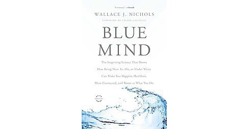 Blue Mind : The Surprising Science That Shows How Being Near, In, On, or Under Water Can Make You - image 1 of 1