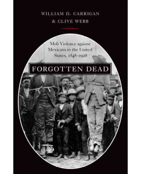 Forgotten Dead : Mob Violence Against Mexicans in the United States, 1848-1928 (Reprint) (Paperback) - image 1 of 1