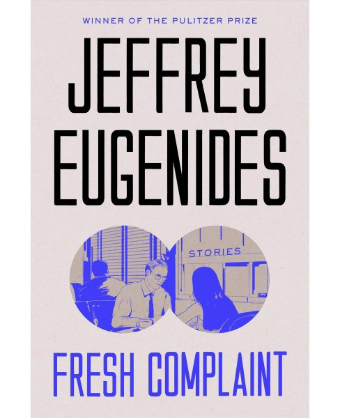 Fresh Complaint : Stories -  by Jeffrey Eugenides (Hardcover) - image 1 of 1