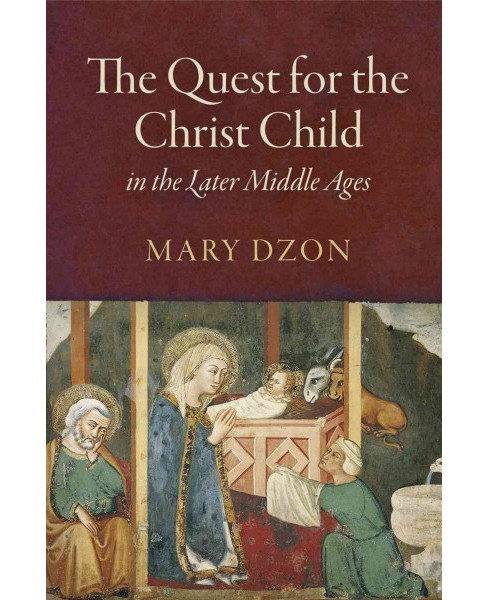 Quest for the Christ Child in the Later Middle Ages (Hardcover) (Mary Dzon) - image 1 of 1