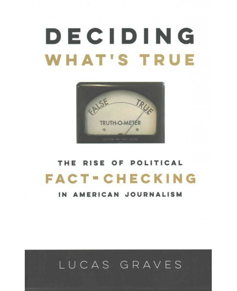 Deciding What's True : The Rise of Political Fact-Checking in American Journalism (Paperback) (Lucas - image 1 of 1