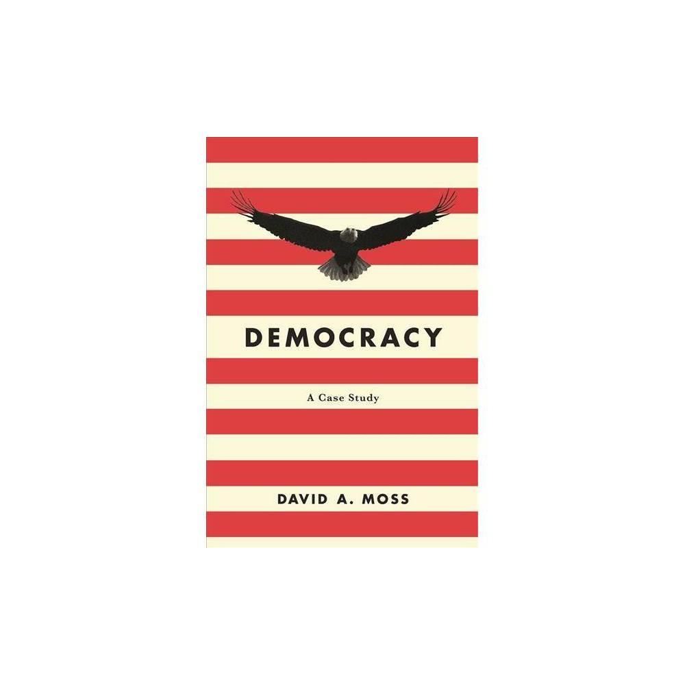 Democracy : A Case Study - Reprint by David A. Moss (Paperback)