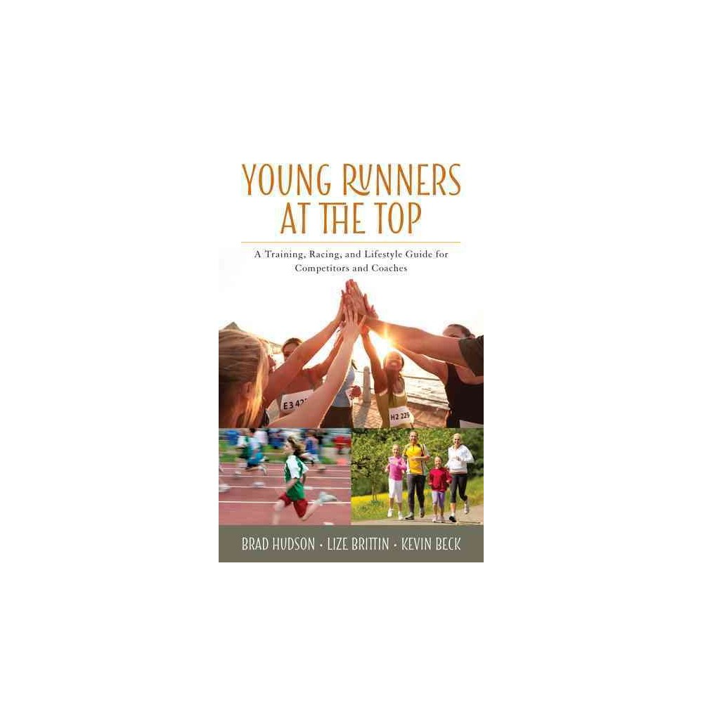 Young Runners at the Top : A Training, Racing, and Lifestyle Guide for Competitors and Coaches