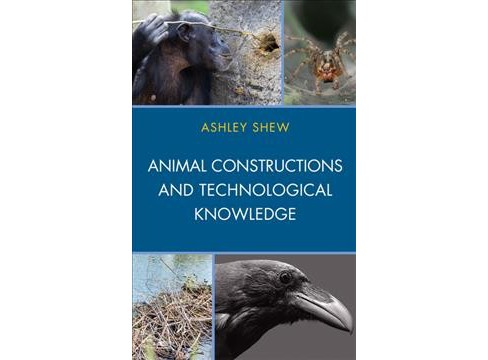 Animal Constructions and Technological Knowledge -  by Ashley Shew (Hardcover) - image 1 of 1