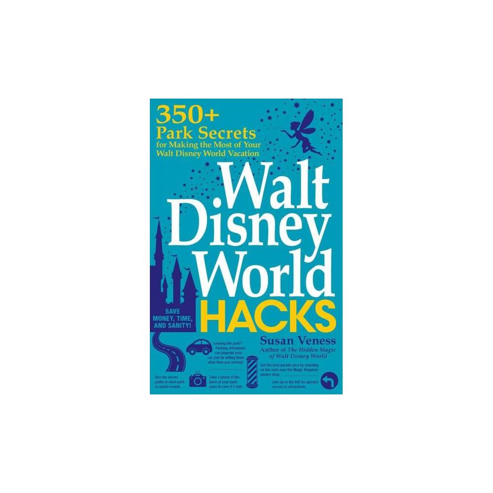 Walt Disney World Hacks : 350+ Park Secrets for Making the Most of Your Walt Disney World Vacation