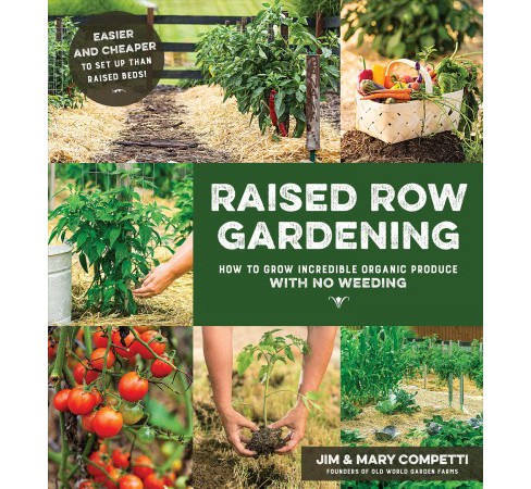 Raised Row Gardening : Incredible Organic Produce With No Tilling and Minimal Weeding -  (Paperback) - image 1 of 1