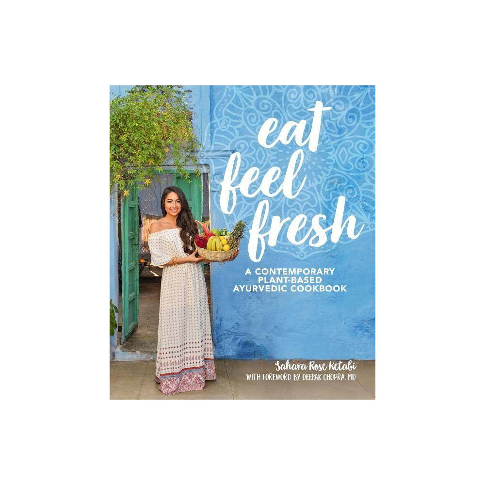 Eat Feel Fresh By Sahara Rose Ketabi Hardcover