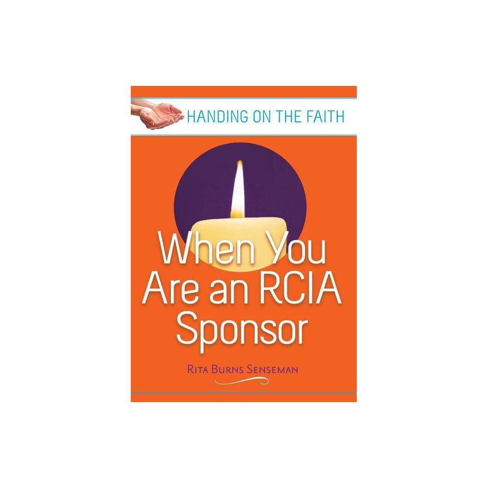 When You Are An Rcia Sponsor Handing On The Faith By Rita Burns Senseman Paperback