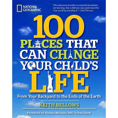 100 Places That Can Change Your Child's Life - by  Keith Bellows (Paperback) - image 1 of 1