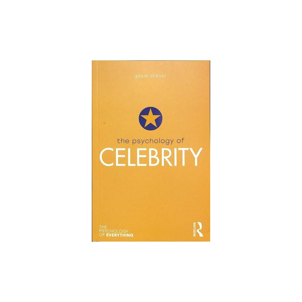 Psychology of Celebrity - (Psychology of Everything) by Gayle Stever (Paperback)