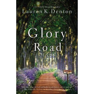 Glory Road - by  Lauren K Denton (Paperback)