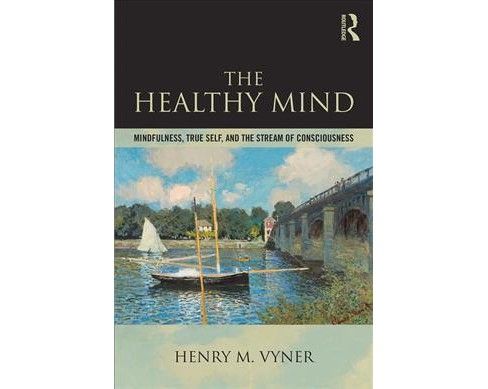 Healthy Mind : Mindfulness, True Self, and the Stream of Consciousness -  by Henry M. Vyner (Paperback) - image 1 of 1