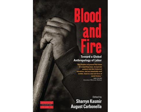 Blood and Fire : Toward a Global Anthropology of Labor -  Reprint (Paperback) - image 1 of 1