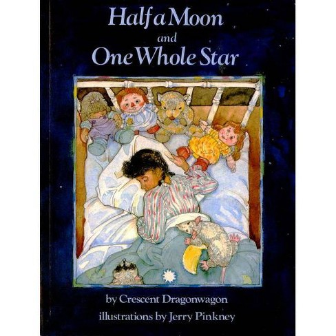 Half a Moon and One Whole Star - by  Crescent Dragonwagon (Paperback) - image 1 of 1