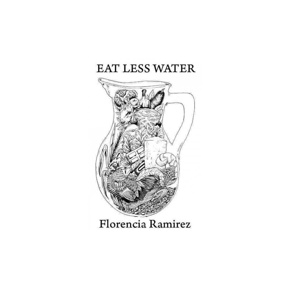 Eat Less Water - by Florencia Ramirez (Paperback)