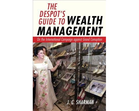 Despot's Guide to Wealth Management : On the International Campaign Against Grand Corruption (Hardcover) - image 1 of 1