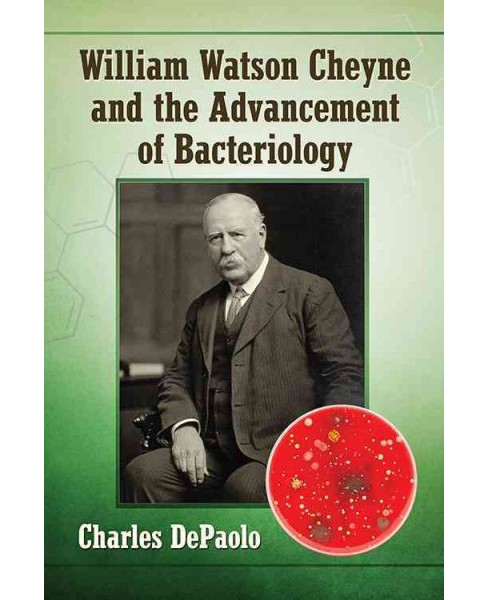 William Watson Cheyne and the Advancement of Bacteriology (Paperback) (Charles Depaolo) - image 1 of 1