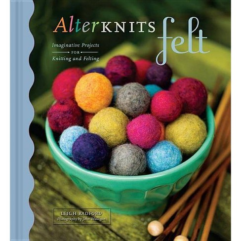 Alterknits Felt - by  Leigh Radford (Hardcover) - image 1 of 1