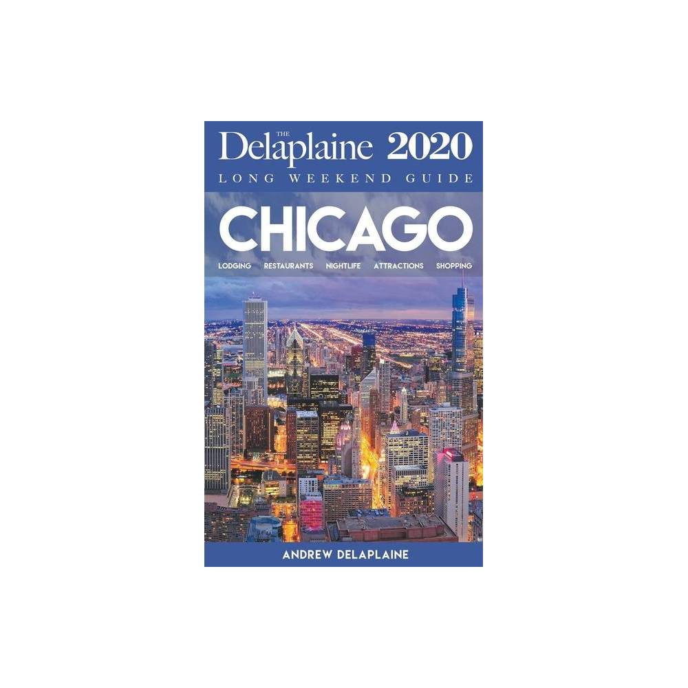 Chicago The Delaplaine 2020 Long Weekend Guide By Andrew Delaplaine Paperback